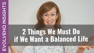 2 Things We Must Do if We Want a Balanced Life