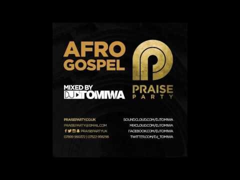 AFROGOSPEL Mixed By DJ Tomiwa #PraisePartyUK