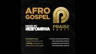 AFROGOSPEL Mixed By DJ Tomiwa #PraisePartyUK