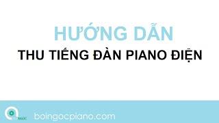 Hướng dẫn Thu tiếng piano điện - Kết nối đàn với máy tính bằng dây MIDI