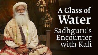 "A Glass of Water - Sadhguru's Encounter with ""Kali"""