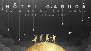 Hotel Garuda   Dancing On The Moon (Feat. Lemaitre)