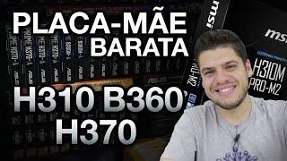 Placa mãe BARATA H310, B360 e H370 para i5 8400, i3 8100, i5 8400   ASUS, ASRock, Gigabyte e MSI