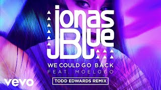 Jonas Blue - We Could Go Back (Todd Edwards Remix) ft. Moelogo