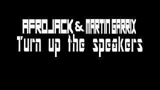 Afrojack & Martin Garrix - Turn up the speakers[Lyrics,Testo,Text,Paroles]