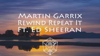 Martin Garrix Ft.  Ed Sheeran - Rewind Repeat It ( Official Audio )