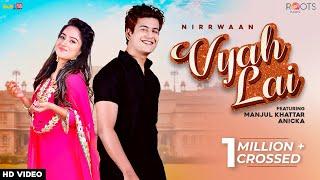 VYAH LAI (Official Video) | Manjul Khattar, Anicka | Nirrwaan | Vibhas | Roots Music | Punjabi Song