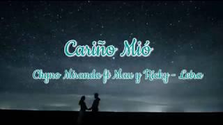 Chyno Miranda Ft Mau Y Ricky   Cariño Mio ( Letra Lyric)