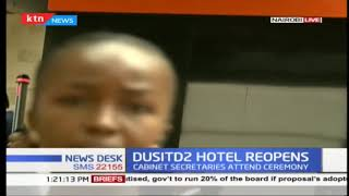 Dusit D2  hotel in Nairobi reopens after being closed for six months due to the terror attack
