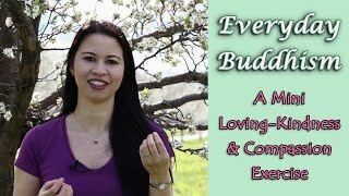 How to Practice Buddhism in Daily Life: Mini Loving-Kindness & Compassion Exercise