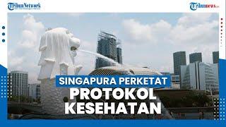 Pemerintah Singapura Perketat Protokol Kesehatan karena Kasus Covid-19 Kembali Melonjak