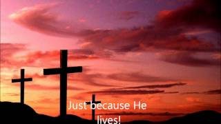 Because He Lives I Can Face Tomorrow by: Jose Go IV