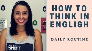 How To Think In English - Talk About Your Daily Routine