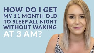 How do I get my 11-month-old to sleep all night without waking at 3am?
