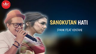 Download lagu Ipank Feat Kintani Sangkutan Hati Mp3