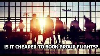 Is it Cheaper to Book Group Flights?