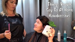 Things People Say To At Home Hairdressers