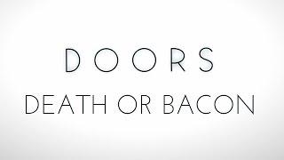 Doors - Death or Bacon
