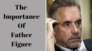 Jordan Peterson ~ The Importance Of Father Figure