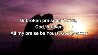 Unbroken praise - Matt Redman (2015 New Worship Song with Lyrics)
