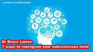 Dr Bruce Lipton 7 Ways To Reprogram Your Subconscious Mind.mp4