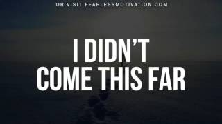 I Didn't Come This Far To Only Come This Far Motivational Video
