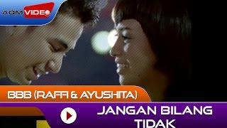 BBB (Raffi & Ayushita) - Jangan Bilang Tidak (from OST. Bukan Bintang Biasa)   Official Video