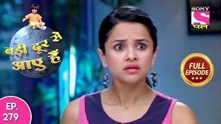 Badi Door Se Aaye Hain - Full Episode  279 - 27th December, 2017