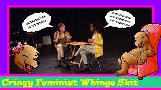 Cringy Feminist Whinge Skit