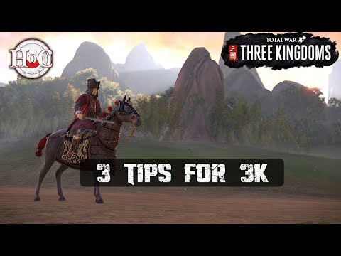 3 TIPS FOR 3K - Total War: Three Kingdoms