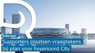 Feyenoordsupporters tekenen beroep aan bij Raad van State tegen bestemmingsplan Feyenoord City