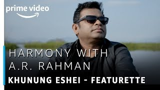 Harmony with A.R Rahman | Khunung Eshei - Featurette | TV Show | Prime Exclusive