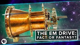 The EM Drive: Fact or Fantasy? | Space Time