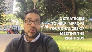 3 strategies to help improve your chances of meeting the right guy