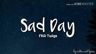 FKA Twigs   Sad Day (Lyrics)