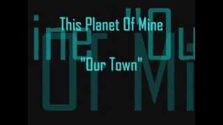 "This Planet Of Mine - ""Our Town"""