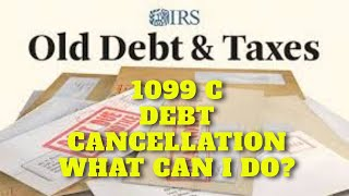 1099 C CANCELED DEBT WHAT TO DO ABOUT IT