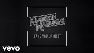 Kameron Marlowe Take You Up On It