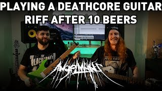 Playing A Deathcore Guitar Riff After 10 Beers (Feat. Colton from Angelmaker)