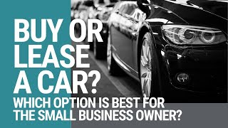 Should I Buy or Lease My Next Car? - Considerations for Small Business Owners