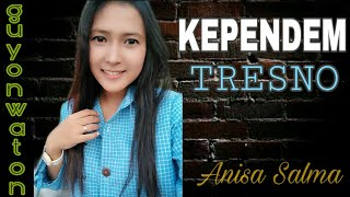 KEPENDEM TRESNO - Anisa Salma (cover) Cipt.Agung Pradanta