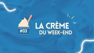 LA CRÈME DU WEEK-END #3
