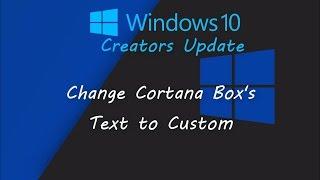Change Cortana Box's Text | Windows 10 Creators Update