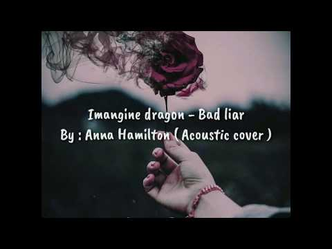 Imagine Dragon - Bad Liar || By : Anna Hamilton ( Acoustic cover ) video Lyric 🎶