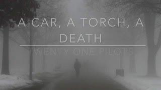 a car, a torch, a death - twenty one pilots // lyrics