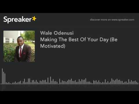 Making The Best Of Your Day (Be Motivated) (made with Spreaker)