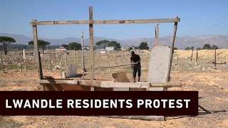 Lwandle Residents: We Want To Live A Decent Life