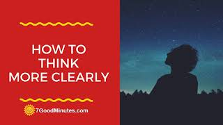 How To Think More Clearly Even When You're Under Pressure