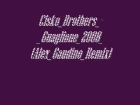 Cisko Brothers - Guaglione 2008 (Alex Gaudino Remix)