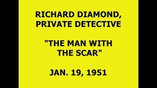 """RICHARD DIAMOND, PRIVATE DETECTIVE -- """"THE MAN WITH THE SCAR"""" (1-19-51)"""